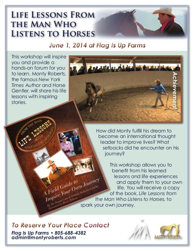 Life Lessons From the Man Who Listens to Horses June 1, 2014 at Flag Is Up Farms  Achievement  This workshop will inspire ...