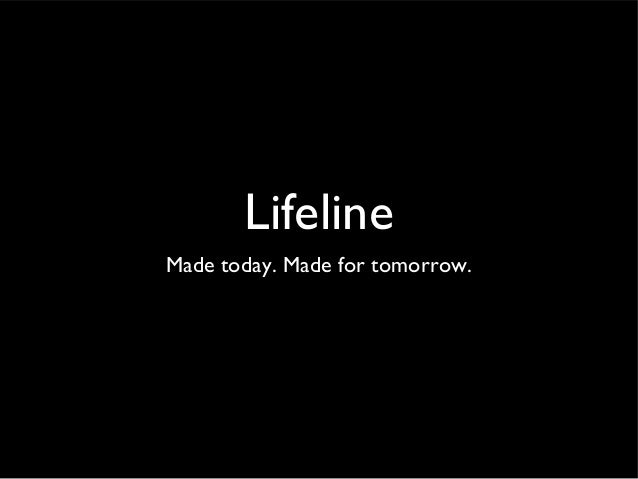 LifelineMade today. Made for tomorrow.