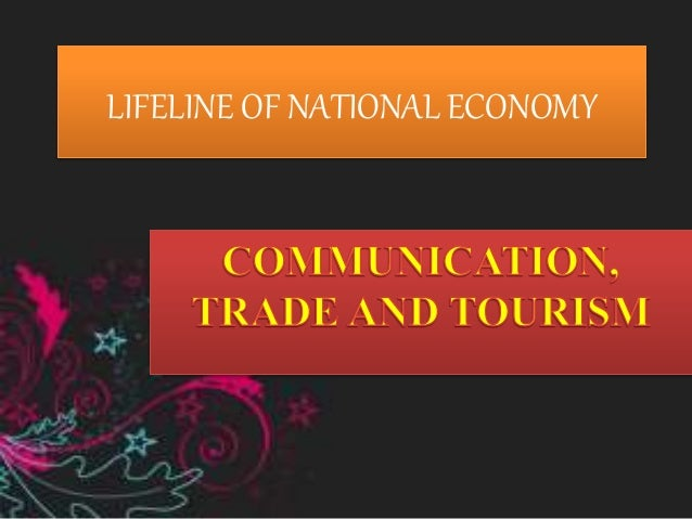 lifelines of national economy Tourism also promotes national integration, provides support to local handicrafts and cultural pursuits it also helps in the development of international understanding about our culture and heritage.