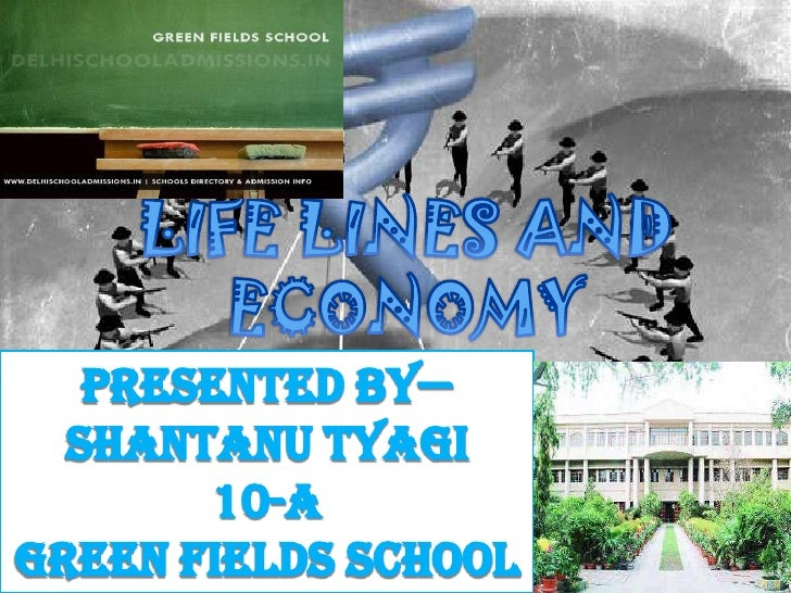 LIFE LINES AND ECONOMY<br />PRESENTED BY—<br />SHANTANU TYAGI<br />10-A<br />GREEN FIELDS SCHOOL<br />