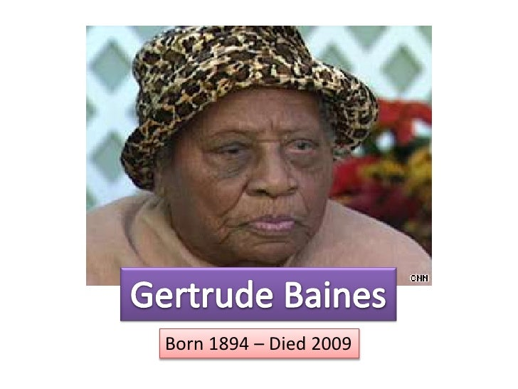 Gertrude Baines<br />Born 1894 – Died 2009<br />