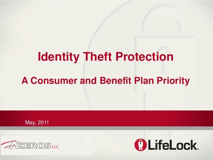 Identity Theft ProtectionA Consumer and Benefit Plan PriorityMay, 2011