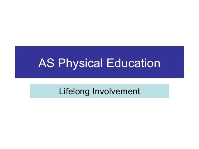 AS Physical Education   Lifelong Involvement