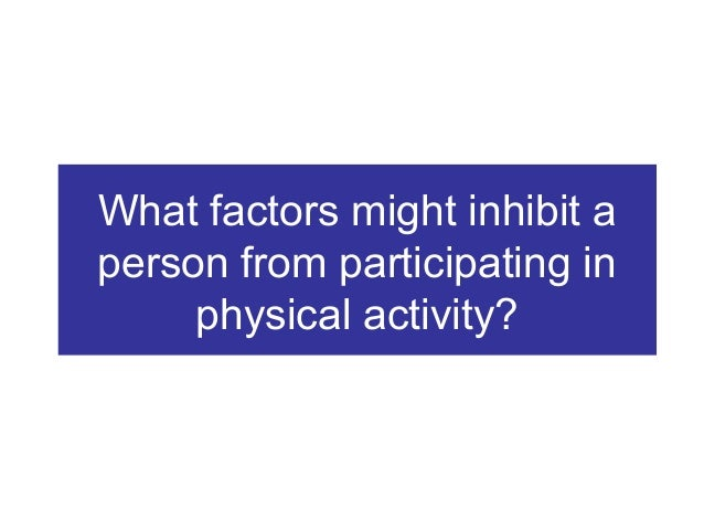 What factors might inhibit a person from participating in physical activity?