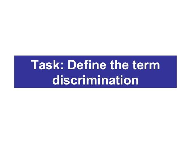 Task: Define the term discrimination