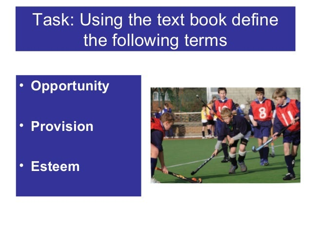 Task: Using the text book define the following terms • Opportunity • Provision • Esteem
