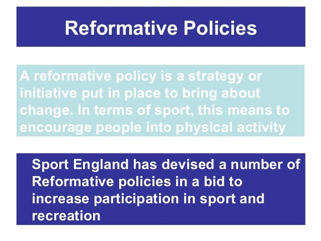Reformative Policies A reformative policy is a strategy or initiative put in place to bring about change. In terms of spor...