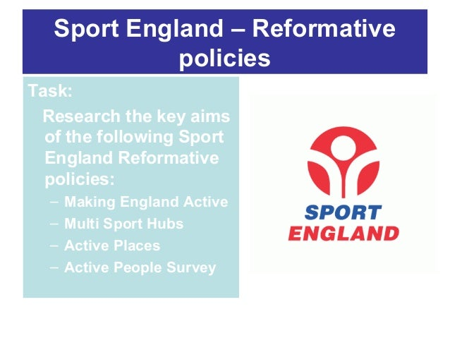 Sport England – Reformative policies Task: Research the key aims of the following Sport England Reformative policies: – – ...