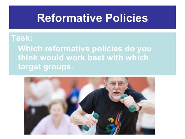 Reformative Policies Task: Which reformative policies do you think would work best with which target groups.