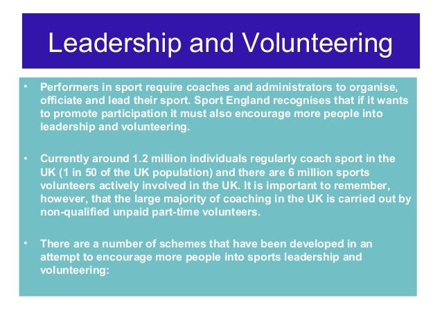 Leadership and Volunteering •  Performers in sport require coaches and administrators to organise, officiate and lead thei...