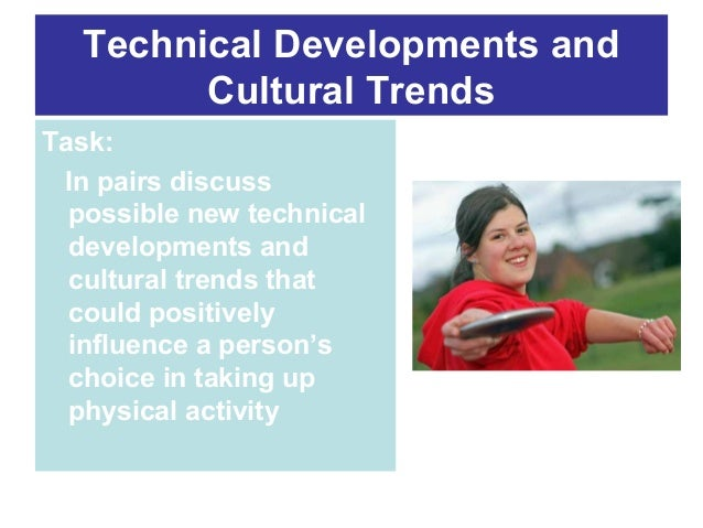 Technical Developments and Cultural Trends Task: In pairs discuss possible new technical developments and cultural trends ...