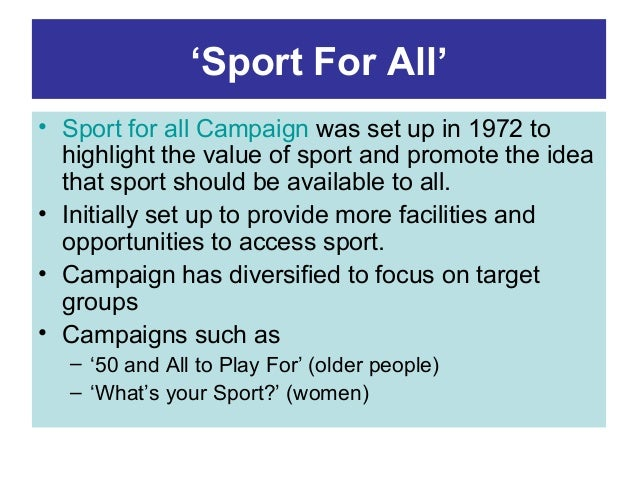 'Sport For All' • Sport for all Campaign was set up in 1972 to highlight the value of sport and promote the idea that spor...