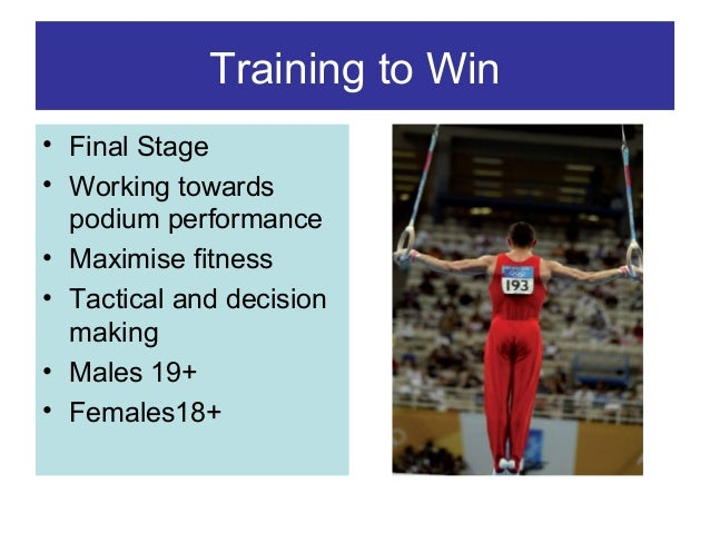 Training to Win • Final Stage • Working towards podium performance • Maximise fitness • Tactical and decision making • Mal...