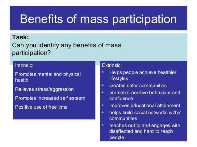 Benefits of mass participation Task: Can you identify any benefits of mass participation? Intrinsic: Promotes mental and p...