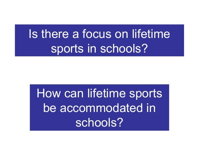 Is there a focus on lifetime sports in schools?  How can lifetime sports be accommodated in schools?