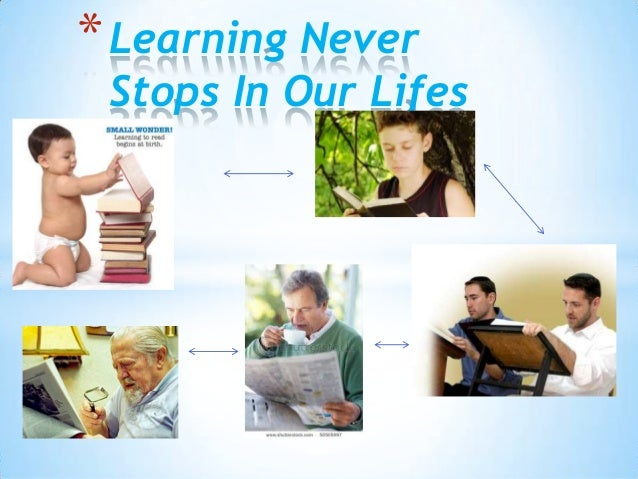 * Learning Never Stops In Our Lifes