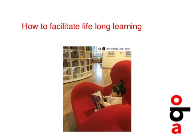 How to facilitate life long learning