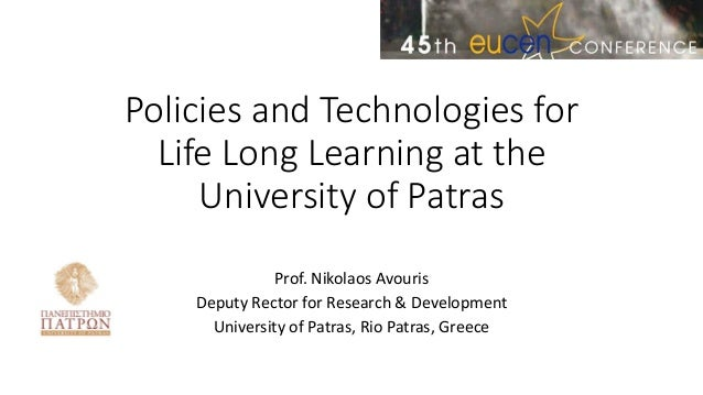 Policies and Technologies forLife Long Learning at theUniversity of PatrasProf. Nikolaos AvourisDeputy Rector for Research...