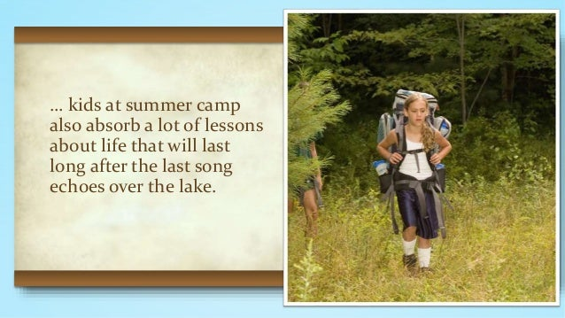 the lessons ive learned from last summers camp The last day of camp  so i believe i can confidently say that they were positively impacted by the summer  the lessons i've learned,.
