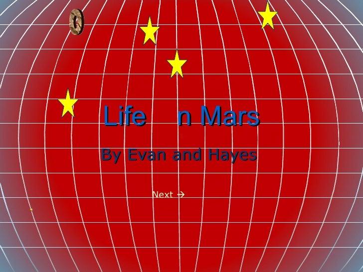 Life  n Mars  By Evan and Hayes  o Next  