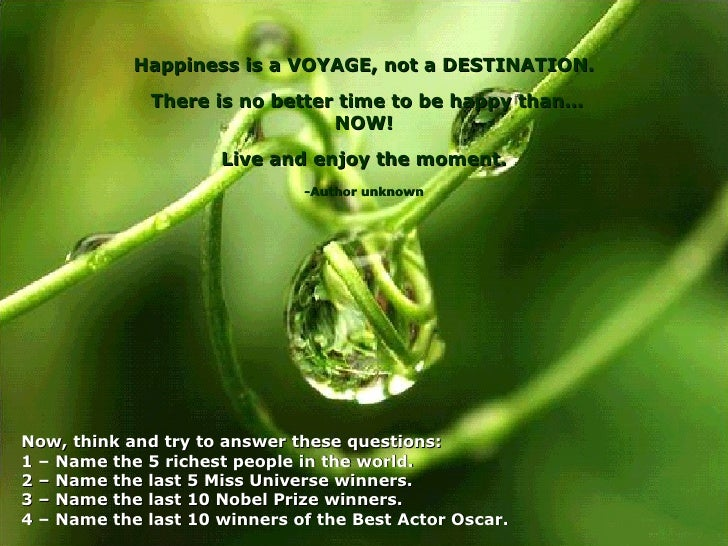 Happiness is a VOYAGE, not a DESTINATION.                There is no better time to be happy than…                        ...