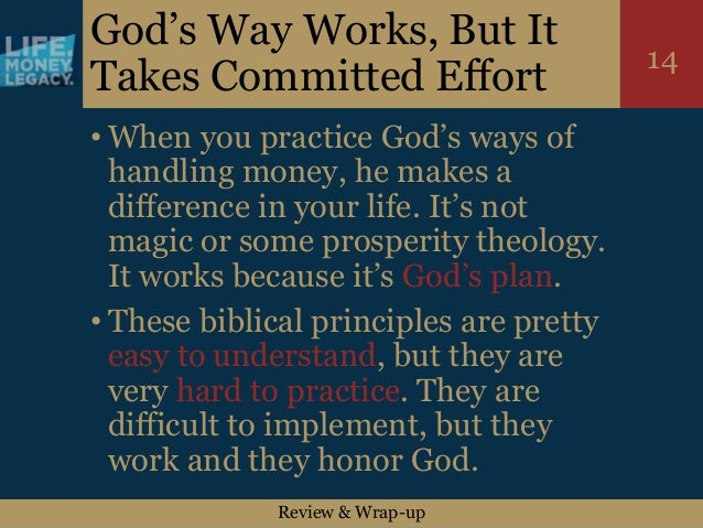 Review & Wrap-up 14 God's Way Works, But It Takes Committed Effort • When you practice God's ways of handling money, he ma...