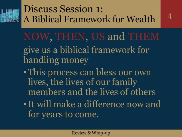 Review & Wrap-up 4 Discuss Session 1: A Biblical Framework for Wealth NOW, THEN, US and THEM give us a biblical framework ...