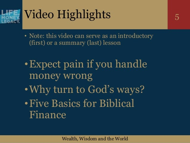 Wealth, Wisdom and the World 5Video Highlights • Note: this video can serve as an introductory (first) or a summary (last)...