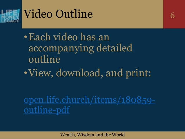 Wealth, Wisdom and the World 6Video Outline •Each video has an accompanying detailed outline •View, download, and print: o...
