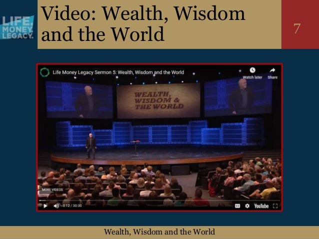 Wealth, Wisdom and the World 7 Video: Wealth, Wisdom and the World