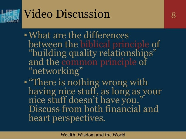 """Wealth, Wisdom and the World 8Video Discussion •What are the differences between the biblical principle of """"building quali..."""