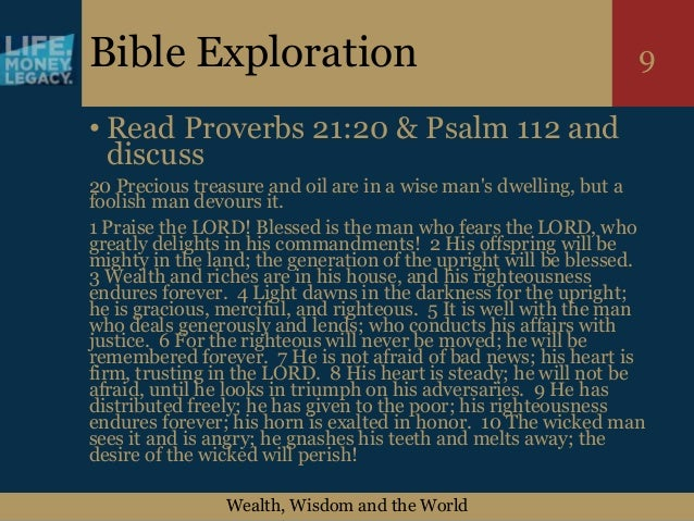 Wealth, Wisdom and the World 9Bible Exploration • Read Proverbs 21:20 & Psalm 112 and discuss 20 Precious treasure and oil...