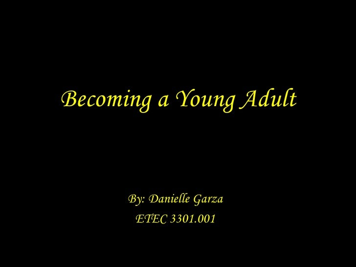 Becoming a Young Adult By: Danielle Garza ETEC 3301.001