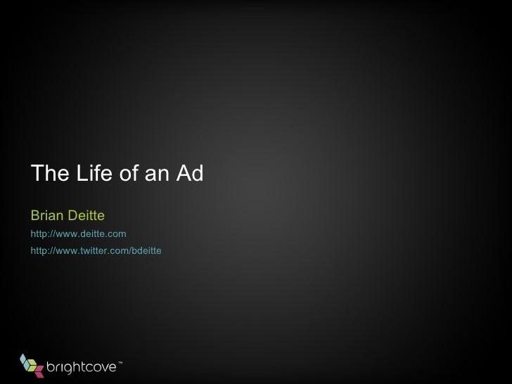 The Life of an Ad <ul><li>Brian Deitte </li></ul><ul><li>http://www.deitte.com </li></ul><ul><li>http://www.twitter.com/bd...