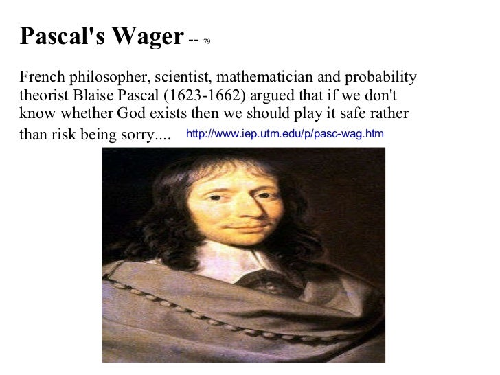 argument against pascal s wager Wager then it is without hesitation the wager against despair thus, the argument of the wager, wrongly regarded as a calculation of interest or a mark of desperation pascal, is only one way for him to disturb the conscience of the unbeliever.