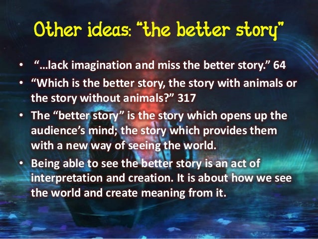 life of pi essay on the better story Life of pi essay discovery is a complex concept but and life altering events in the 'better story, pi tells how richard parker attacks and eats humans.