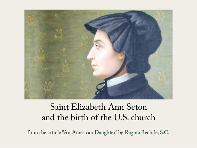 "Saint Elizabeth Ann Seton and the birth of the U.S. church from the article ""An American Daughter"" by Regina Bechtle, S.C."