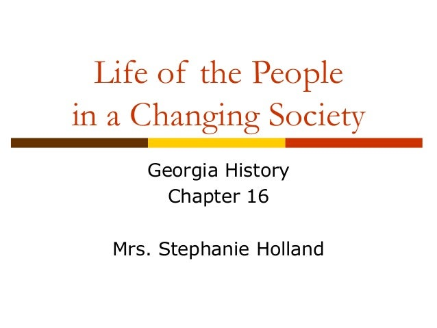 Life of the People in a Changing Society Georgia History Chapter 16 Mrs. Stephanie Holland