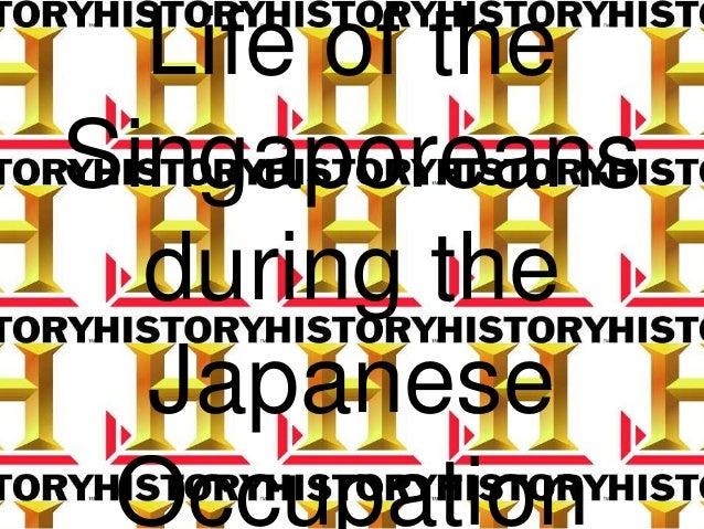 Life of theSingaporeansduring theJapaneseOccupation