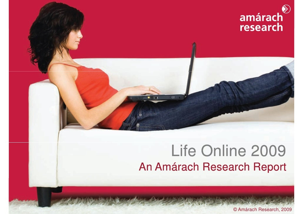 Life Online 2009                    An Amárach Research Report                                                            ...