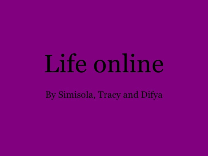 Life online By Simisola, Tracy and Difya