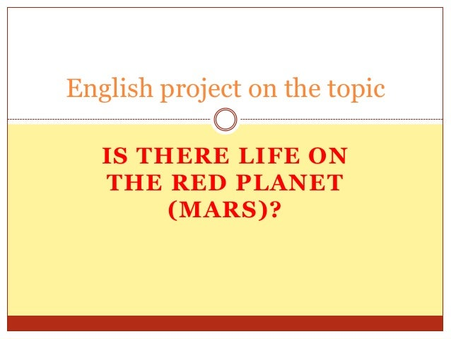 English project on the topic IS THERE LIFE ON THE RED PLANET (MARS)?