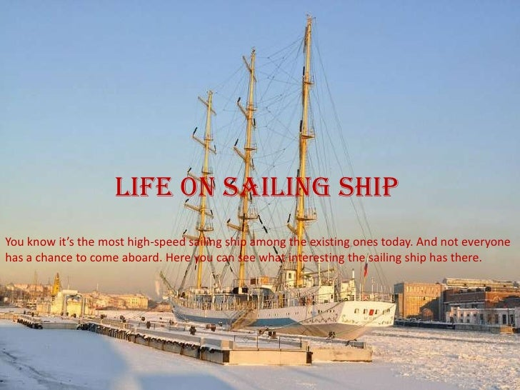 Life on sailing shipYou know it's the most high-speed sailing ship among the existing ones today. And not everyonehas a ch...