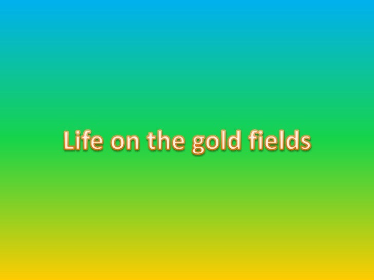 Life on the gold fields<br />