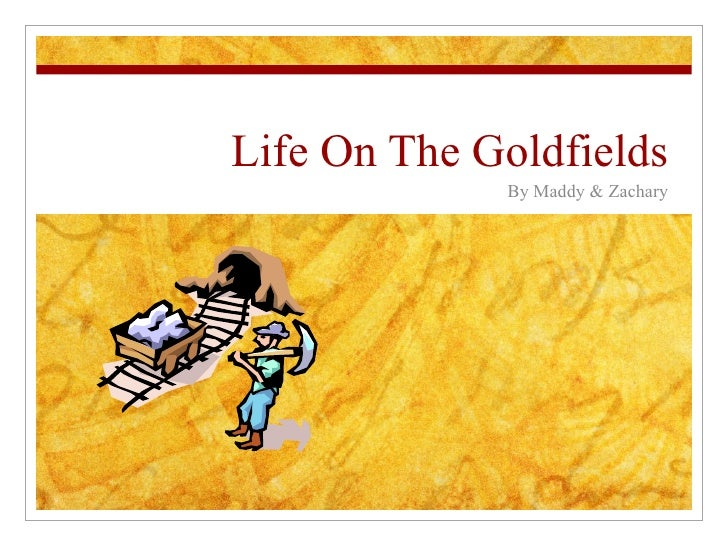 Life On The Goldfields By Maddy & Zachary