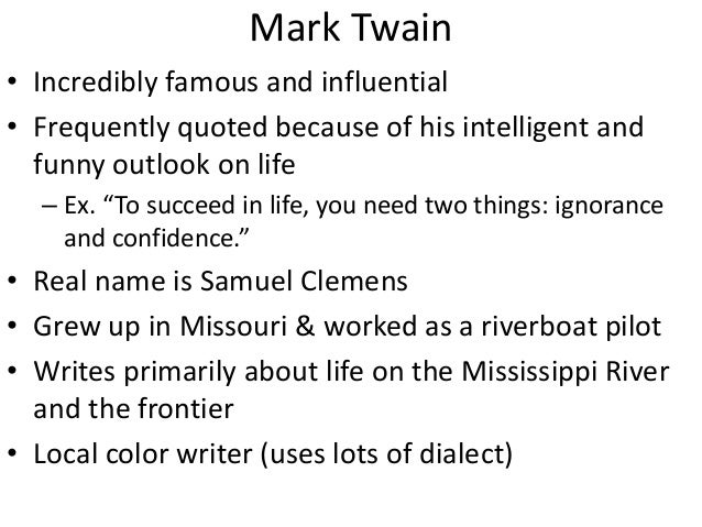 english mark twain local color writers essay Sickler 1 daniel sickler english 101 mark twain: the start of modern american literature mark twain is one of those famous writers where it would be weird not to know his name or his books he has a very unique american voice and his humor within his stories continue to amaze its readers.