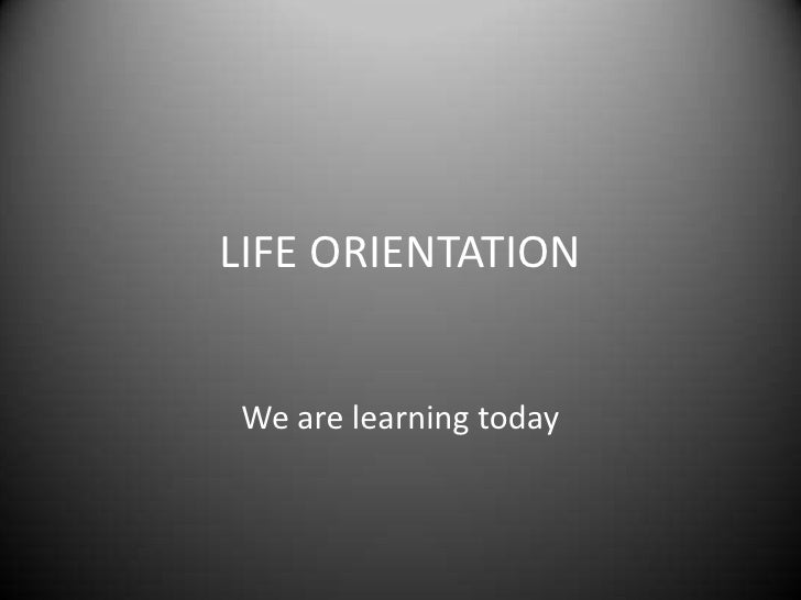LIFE ORIENTATIONWe are learning today
