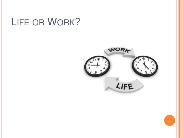 LIFE OR WORK?
