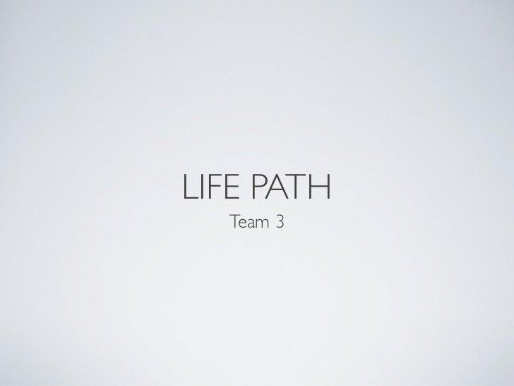 LIFE PATH  Team 3