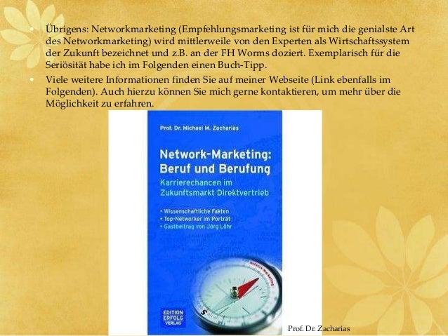 • Übrigens: Networkmarketing (Empfehlungsmarketing ist für mich die genialste Art des Networkmarketing) wird mittlerweile ...